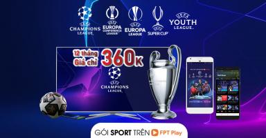 XEM UEFA CHAMPIONS LEAGUE, C2, C3 CHỈ VỚI 360K/NĂM?